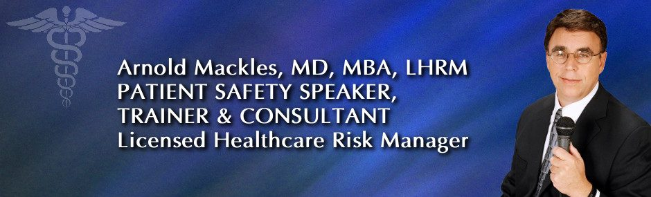 Arnold Mackles, MD, MBA, LHRM; Patient Safety Expert
